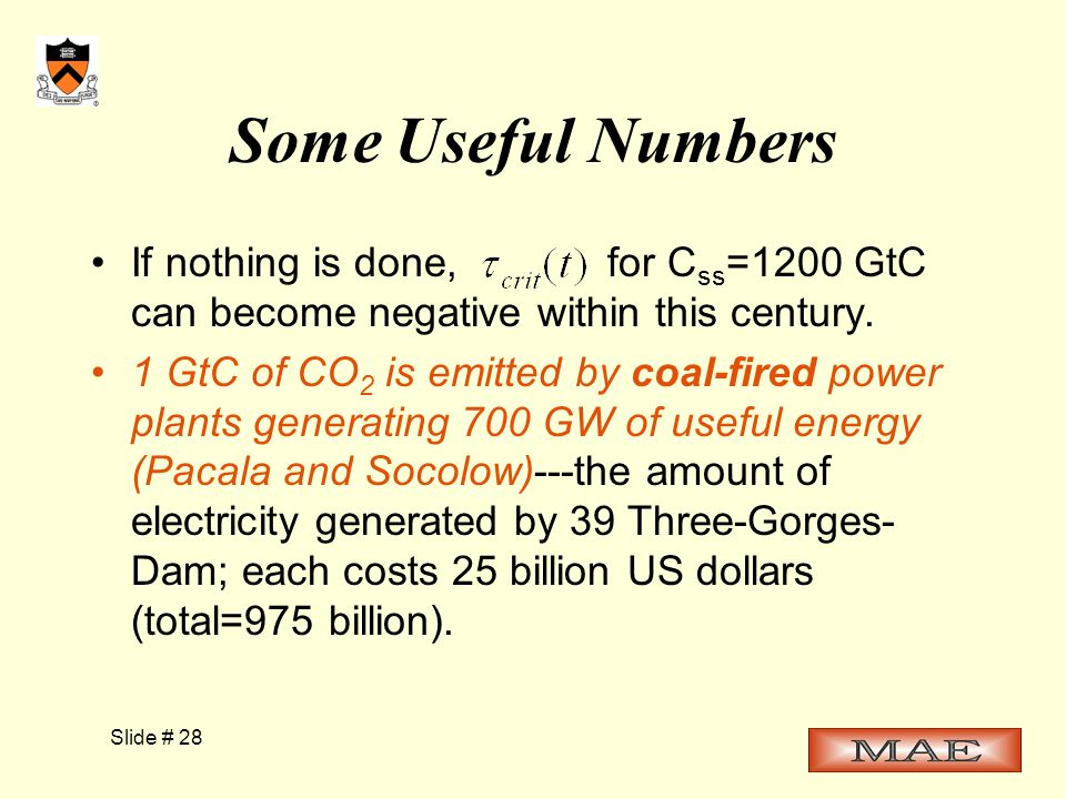 Slide # 28 Some Useful Numbers If nothing is done, for C ss =1200 GtC can become negative within this century.