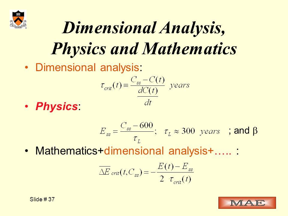 Slide # 37 Dimensional Analysis, Physics and Mathematics Dimensional analysis: Physics: Mathematics+dimensional analysis+…..