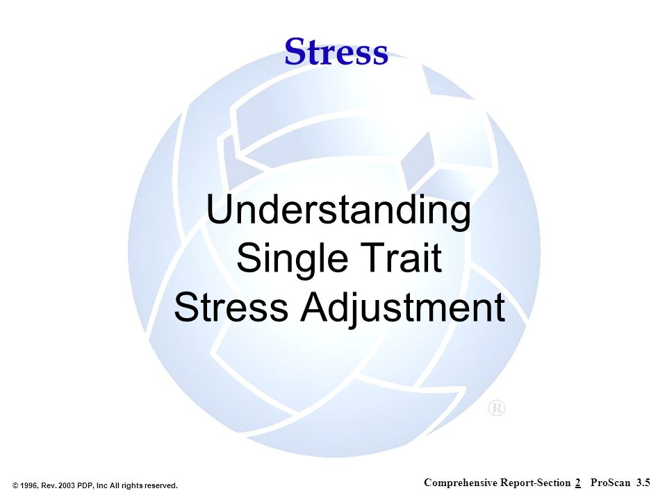 © 1996, Rev. 2003 PDP, Inc All rights reserved. Understanding Single Trait Stress Adjustment ProScan 3.5Comprehensive Report-Section 2 Stress