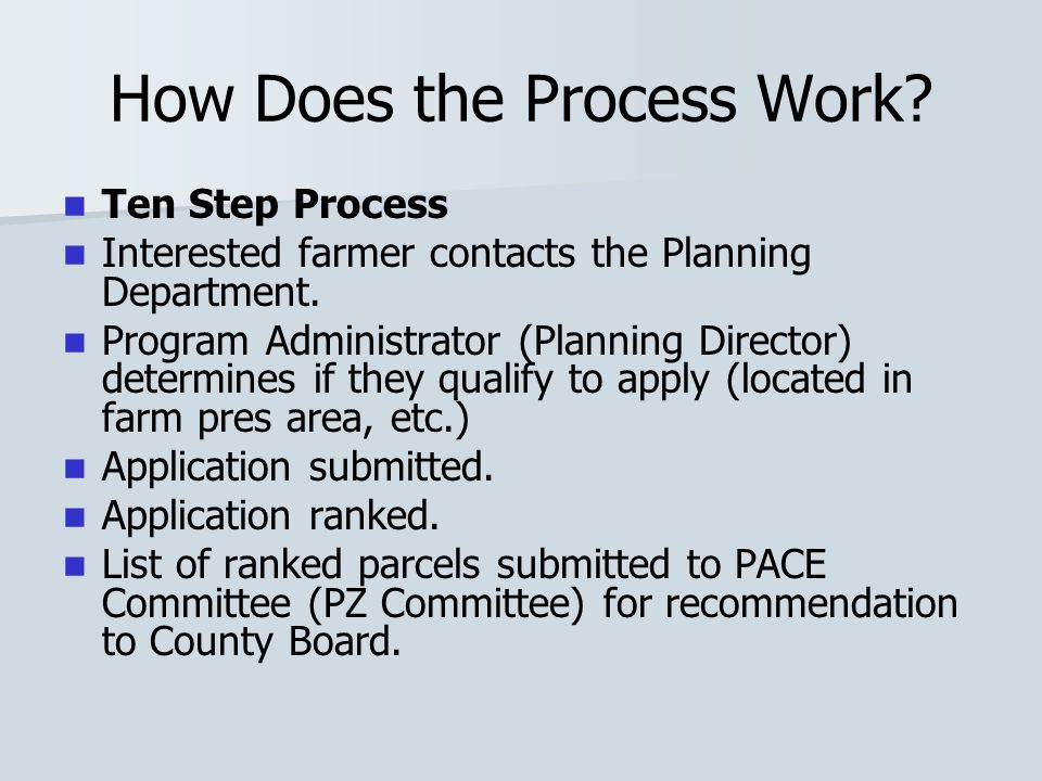 How Does the Process Work. Ten Step Process Interested farmer contacts the Planning Department.