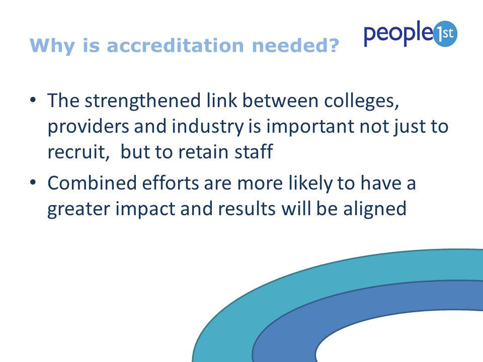 Why is accreditation needed? The strengthened link between colleges, providers and industry is important not just to recruit, but to retain staff Comb