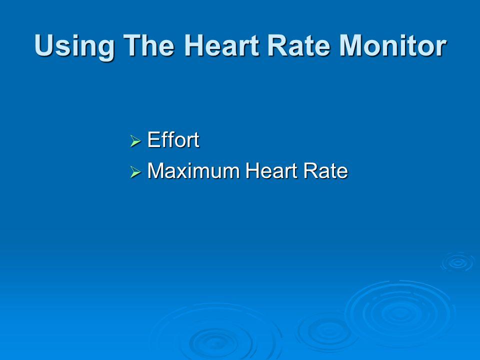Using The Heart Rate Monitor  Effort  Maximum Heart Rate