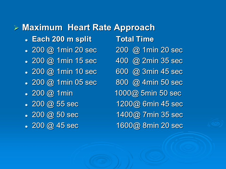  Maximum Heart Rate Approach Each 200 m split Total Time Each 200 m split Total Time 200 @ 1min 20 sec 200 @ 1min 20 sec 200 @ 1min 20 sec 200 @ 1min