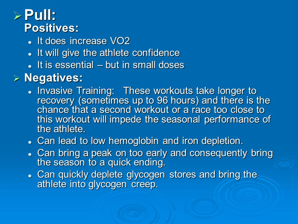  Pull: Positives: It does increase VO2 It does increase VO2 It will give the athlete confidence It will give the athlete confidence It is essential –