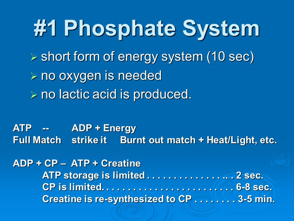 #1Phosphate System  short form of energy system (10 sec)  no oxygen is needed  no lactic acid is produced. ATP--ADP + Energy Full Match strike it B