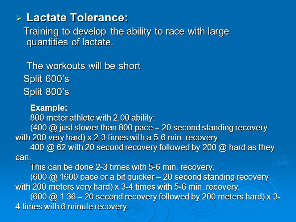  Lactate Tolerance: Training to develop the ability to race with large quantities of lactate. Training to develop the ability to race with large quan
