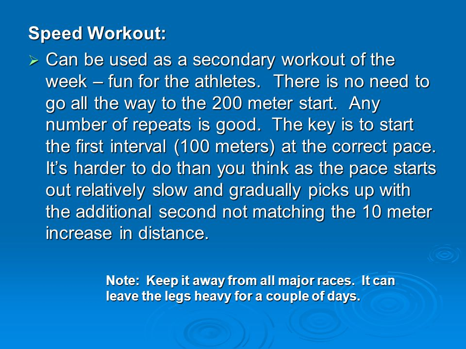 Speed Workout:  Can be used as a secondary workout of the week – fun for the athletes. There is no need to go all the way to the 200 meter start. Any