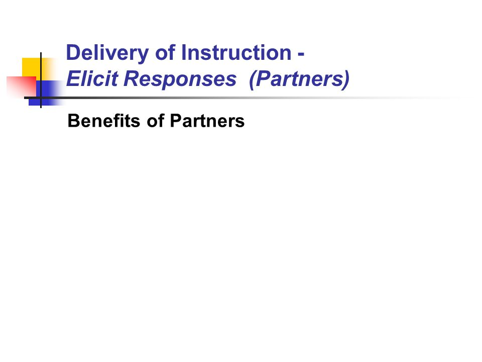 Delivery of Instruction - Elicit Responses (Partners) Benefits of Partners