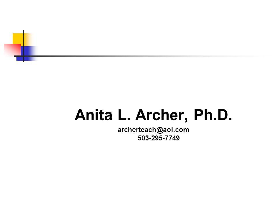 Anita L. Archer, Ph.D. archerteach@aol.com 503-295-7749