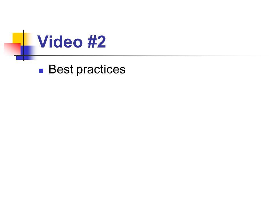 Video #2 Best practices