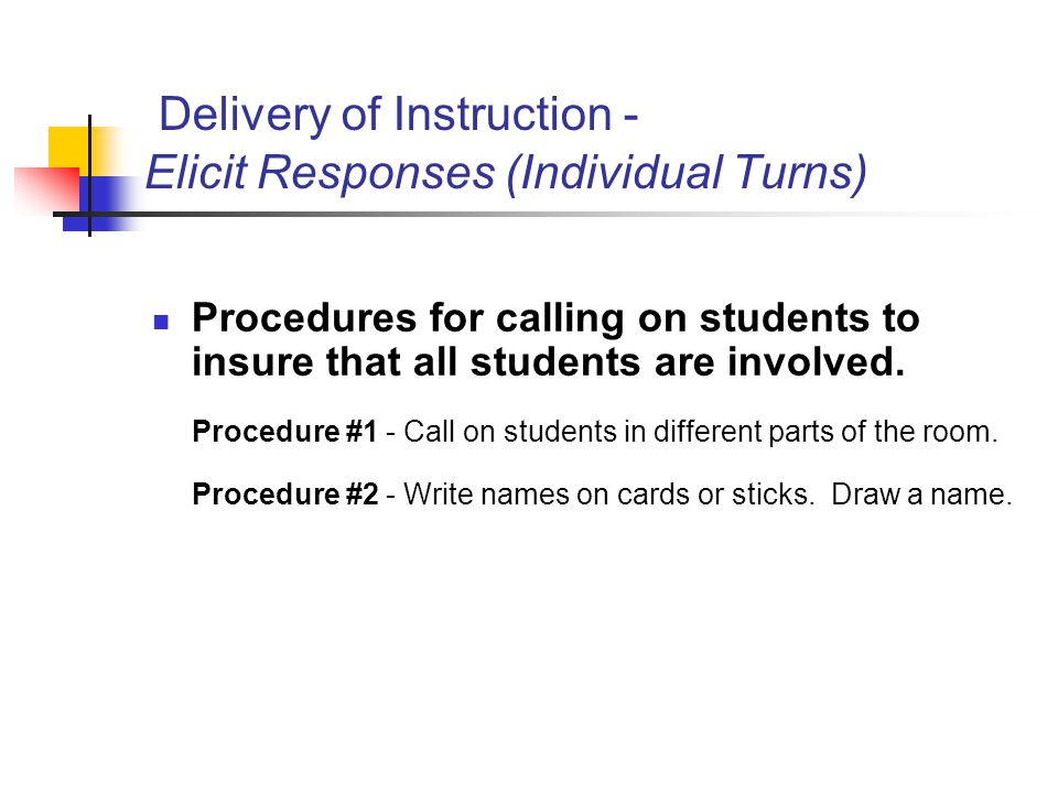 Delivery of Instruction - Elicit Responses (Individual Turns) Procedures for calling on students to insure that all students are involved. Procedure #