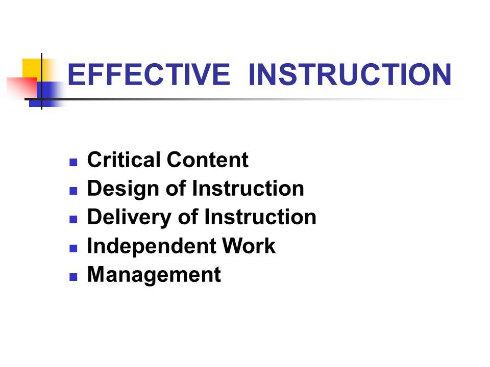EFFECTIVE INSTRUCTION Critical Content Design of Instruction Delivery of Instruction Independent Work Management