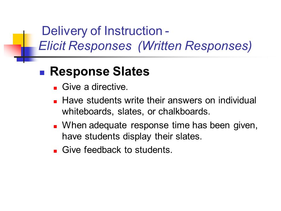 Delivery of Instruction - Elicit Responses (Written Responses) Response Slates Give a directive. Have students write their answers on individual white