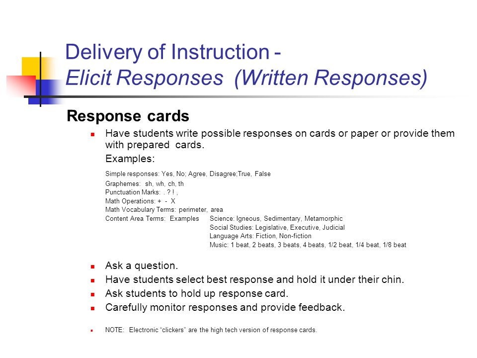 Delivery of Instruction - Elicit Responses (Written Responses) Response cards Have students write possible responses on cards or paper or provide them