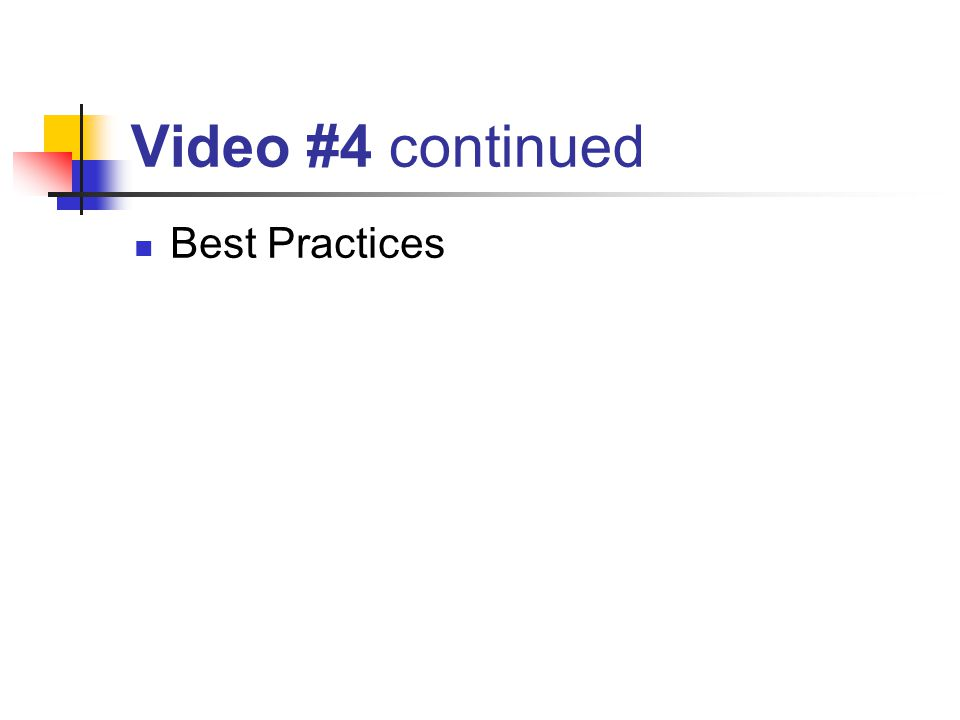 Video #4 continued Best Practices