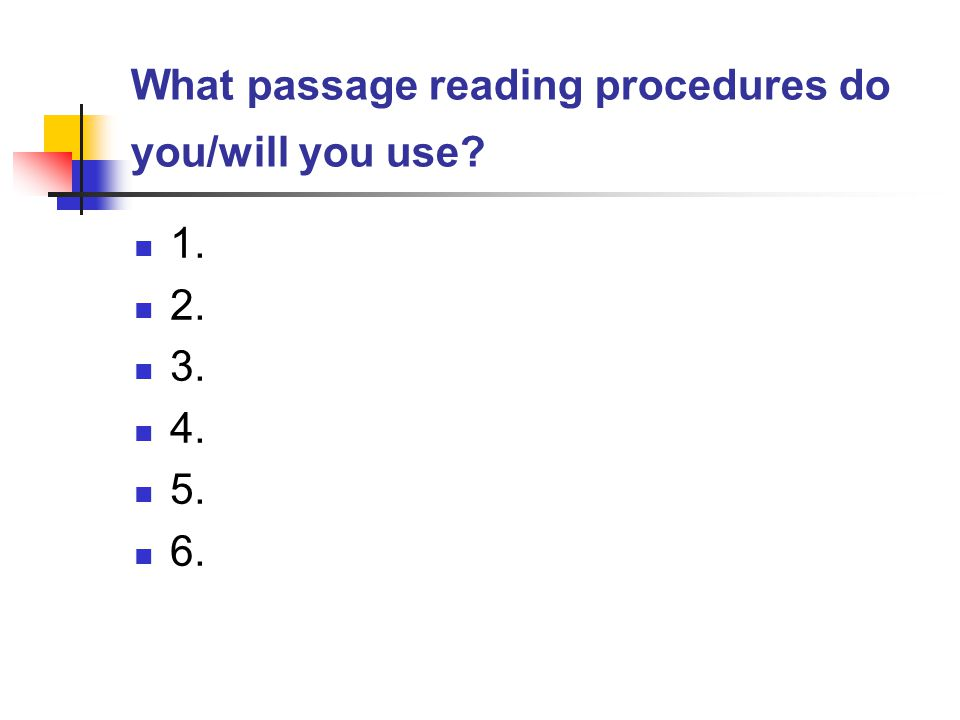 What passage reading procedures do you/will you use? 1. 2. 3. 4. 5. 6.