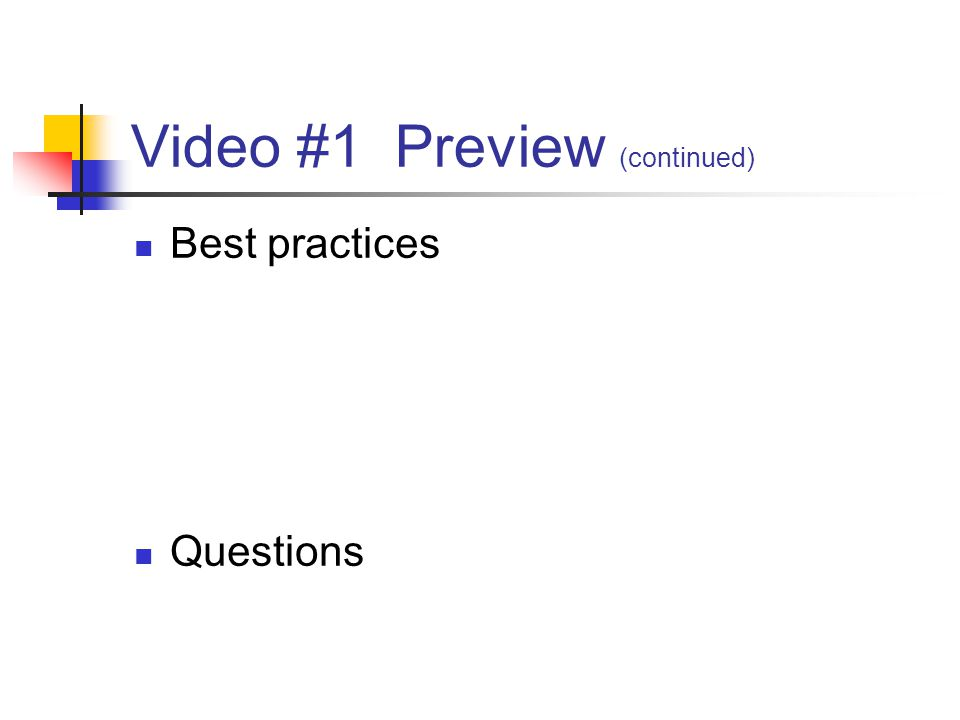 Video #1 Preview (continued) Best practices Questions