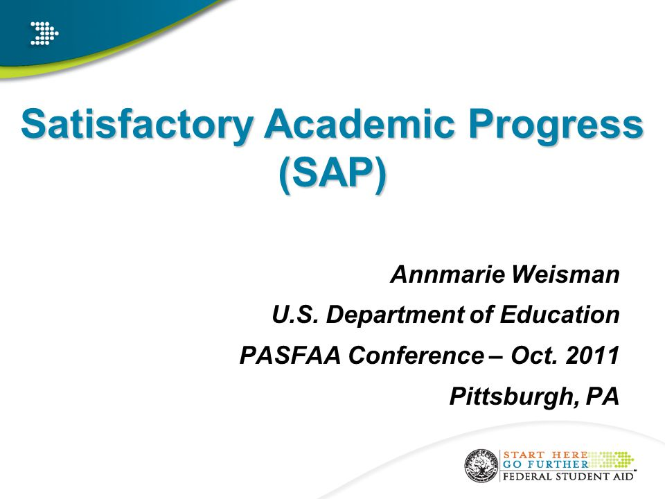 Satisfactory Academic Progress (SAP) Annmarie Weisman U.S.