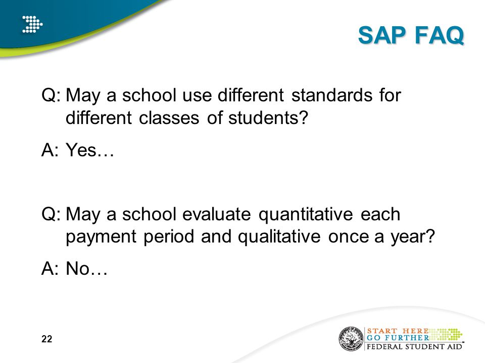 SAP FAQ Q:May a school use different standards for different classes of students.