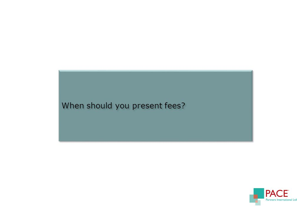 When should you present fees?