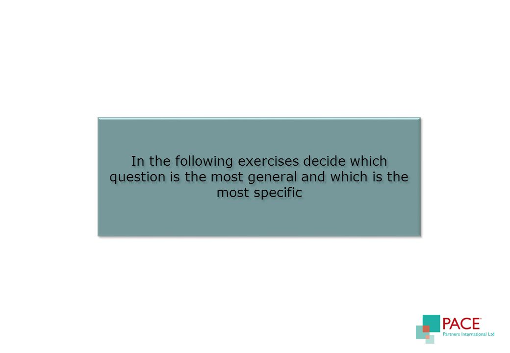 In the following exercises decide which question is the most general and which is the most specific