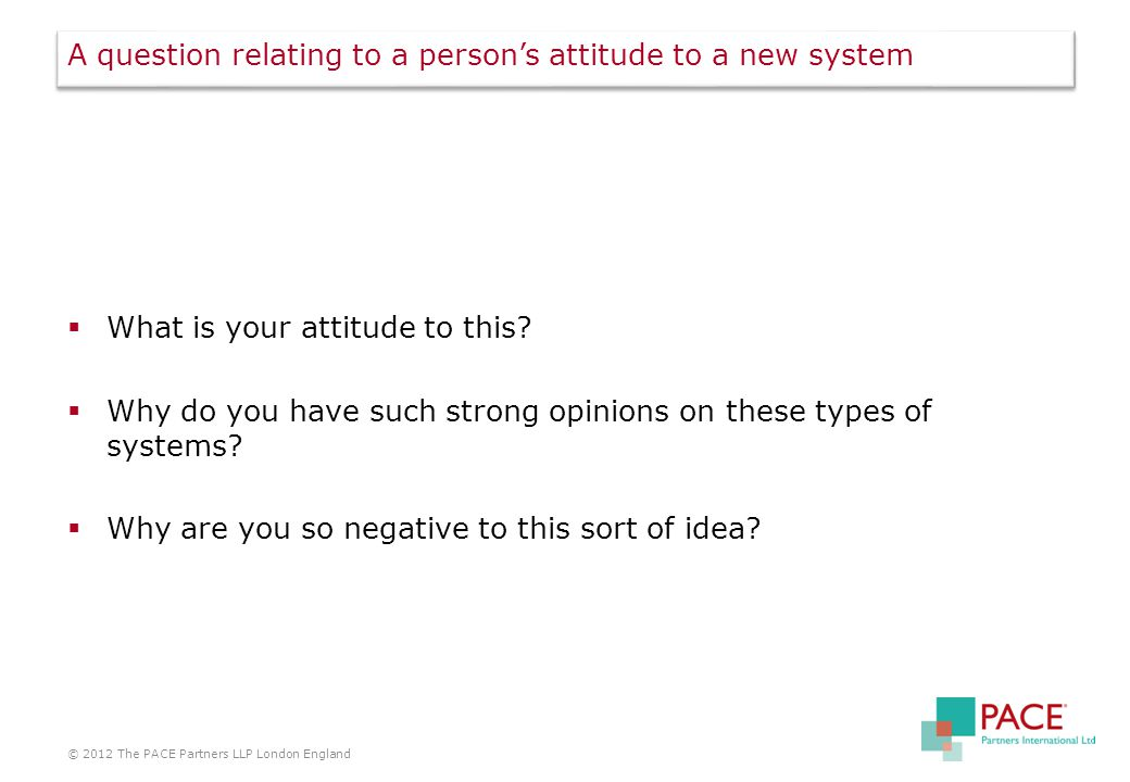 A question relating to a person's attitude to a new system  What is your attitude to this.