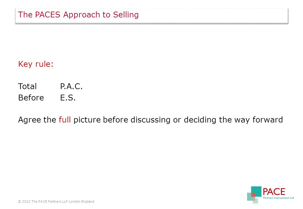 The PACES Approach to Selling Key rule: TotalP.A.C.