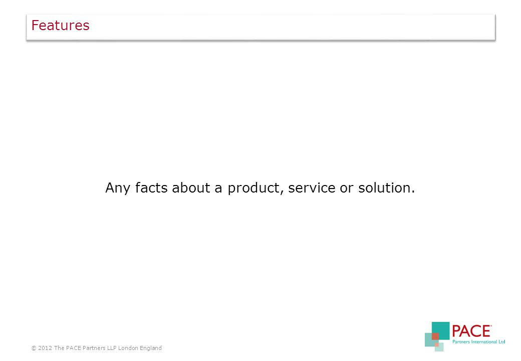 Features Any facts about a product, service or solution.