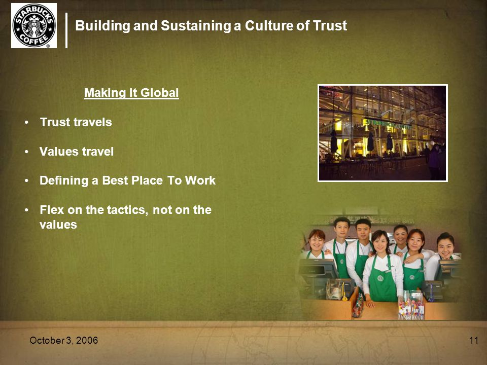 Building and Sustaining a Culture of Trust October 3, 200611 Making It Global Trust travels Values travel Defining a Best Place To Work Flex on the tactics, not on the values