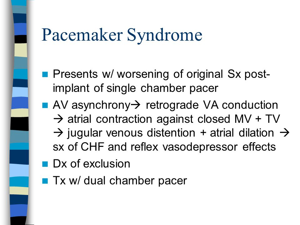 Pacemaker Syndrome Presents w/ worsening of original Sx post- implant of single chamber pacer AV asynchrony  retrograde VA conduction  atrial contra