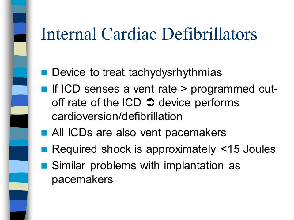 Device to treat tachydysrhythmias If ICD senses a vent rate > programmed cut- off rate of the ICD  device performs cardioversion/defibrillation All I