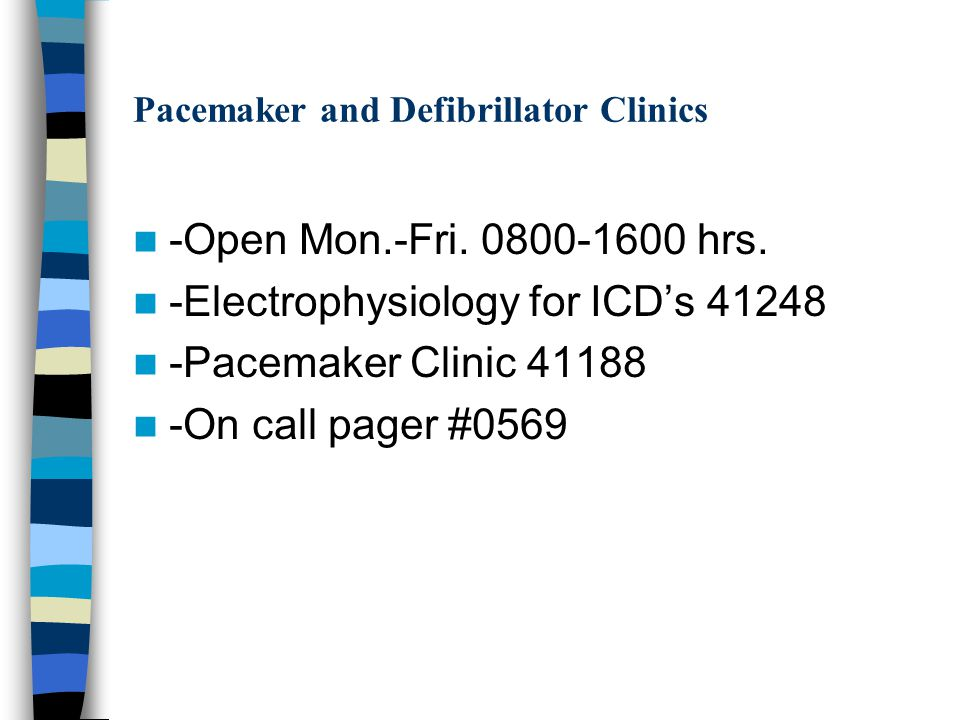 Pacemaker and Defibrillator Clinics -Open Mon.-Fri. 0800-1600 hrs. -Electrophysiology for ICD's 41248 -Pacemaker Clinic 41188 -On call pager #0569