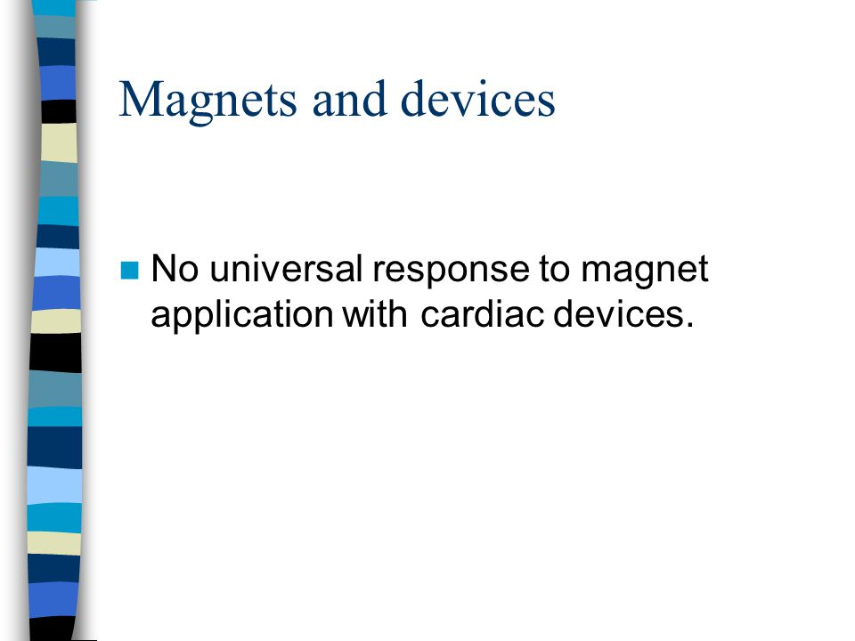 Magnets and devices No universal response to magnet application with cardiac devices.