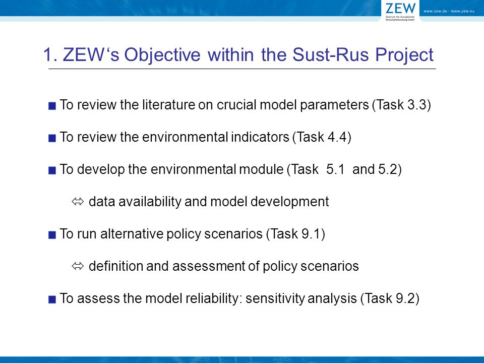 To review the literature on crucial model parameters (Task 3.3) To review the environmental indicators (Task 4.4) To develop the environmental module (Task 5.1 and 5.2)  data availability and model development To run alternative policy scenarios (Task 9.1)  definition and assessment of policy scenarios To assess the model reliability: sensitivity analysis (Task 9.2) 1.