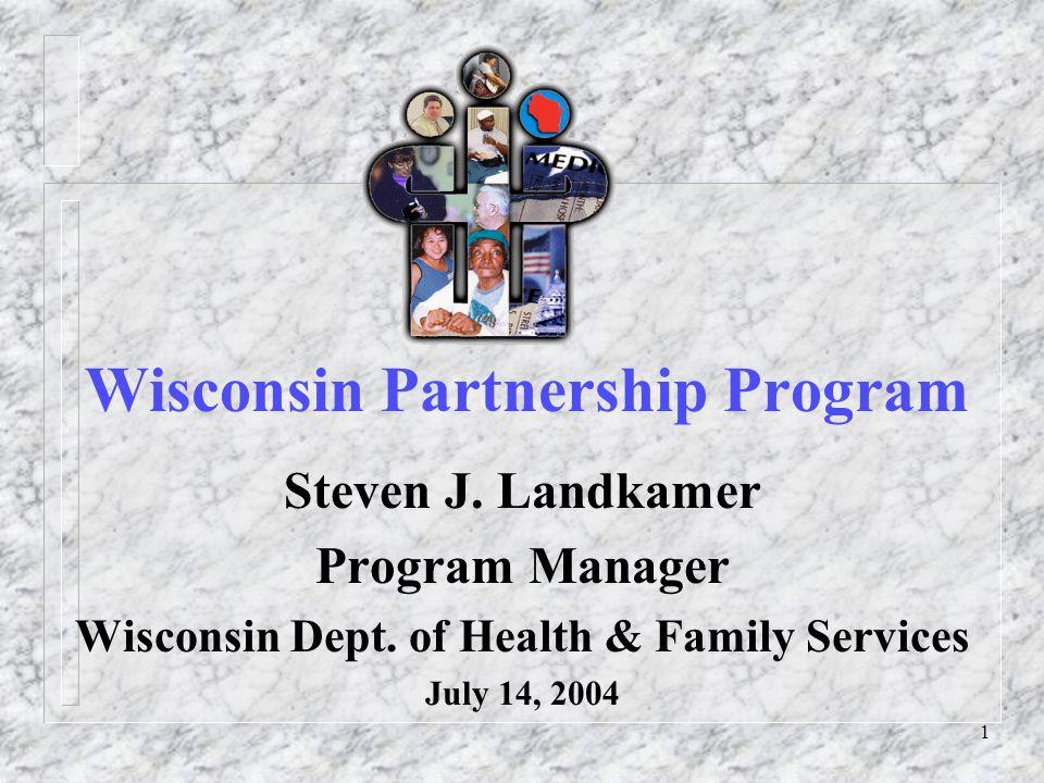 1 Wisconsin Partnership Program Steven J. Landkamer Program Manager Wisconsin Dept.