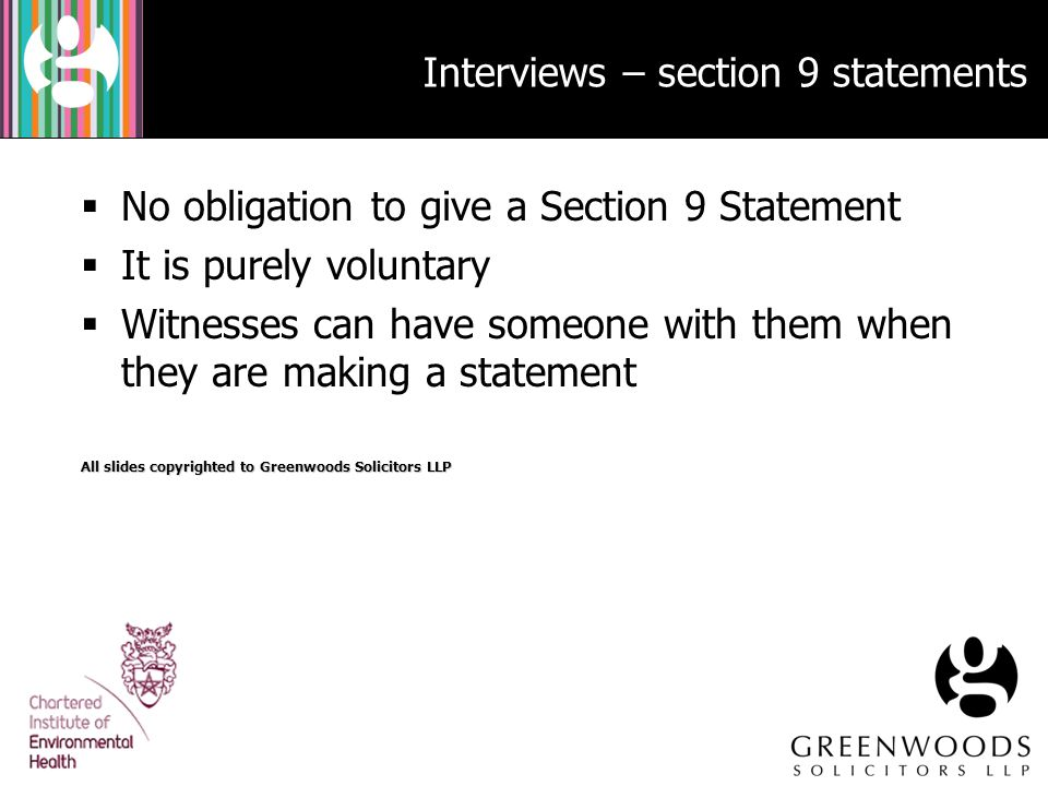  No obligation to give a Section 9 Statement  It is purely voluntary  Witnesses can have someone with them when they are making a statement All sli