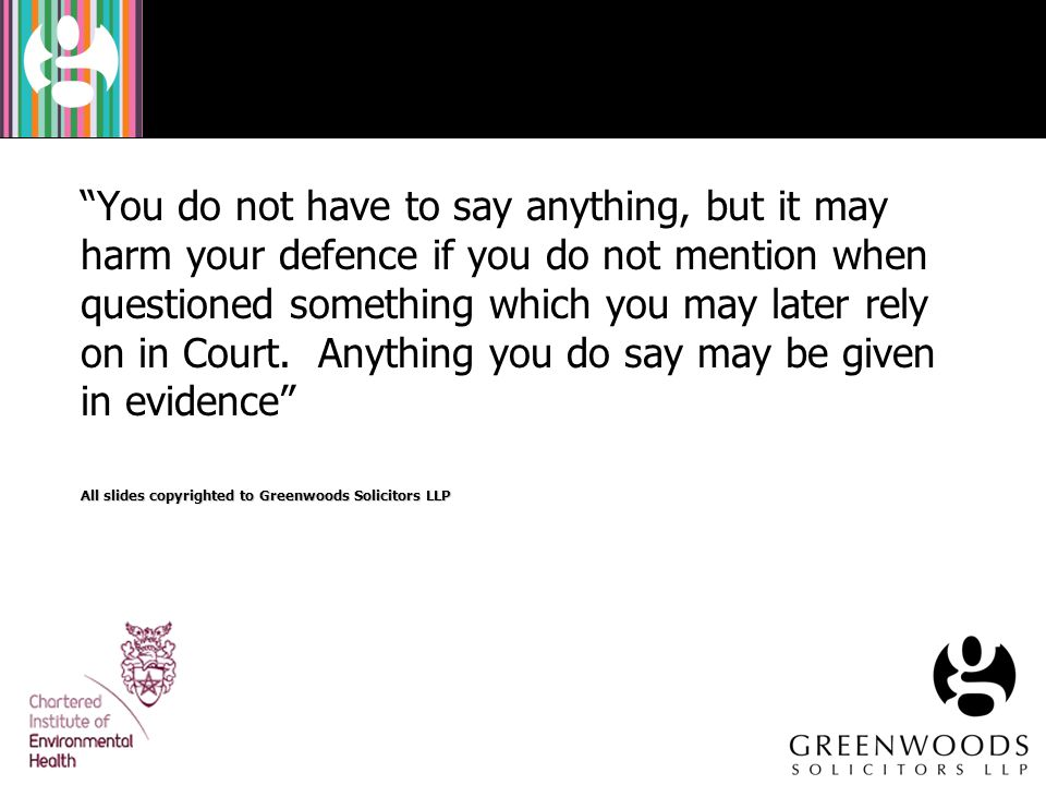 """""""You do not have to say anything, but it may harm your defence if you do not mention when questioned something which you may later rely on in Court. A"""