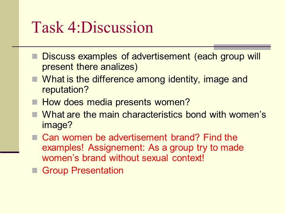 Task 4:Discussion Discuss examples of advertisement (each group will present there analizes) What is the difference among identity, image and reputati