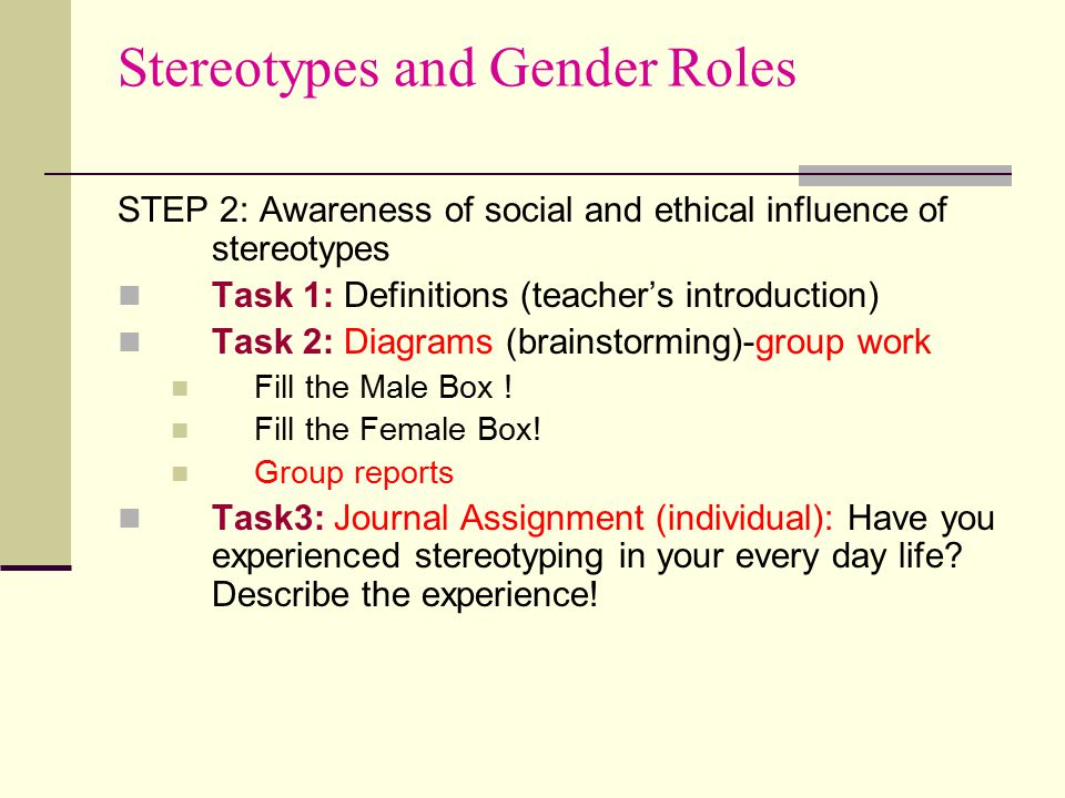 Stereotypes and Gender Roles STEP 2: Awareness of social and ethical influence of stereotypes Task 1: Definitions (teacher's introduction) Task 2: Dia
