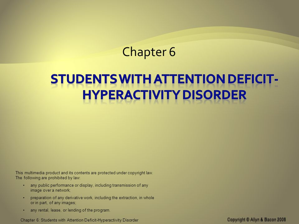 Copyright © Allyn & Bacon 2008 Chapter 6: Students with Attention Deficit-Hyperactivity Disorder  1902 -First description by Dr.