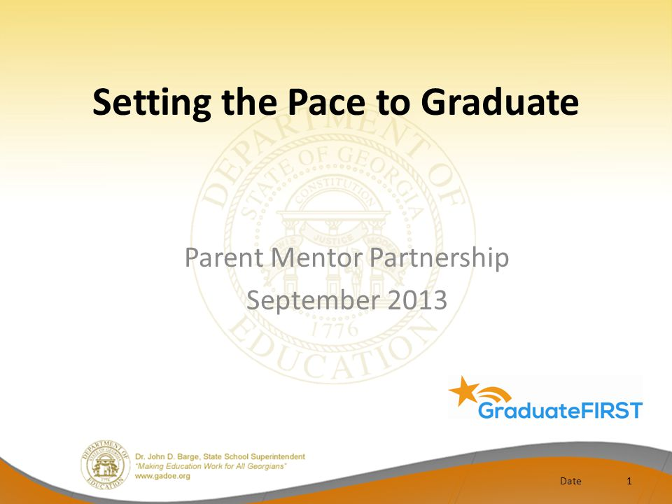 Setting the Pace to Graduate Date1 Parent Mentor Partnership September 2013