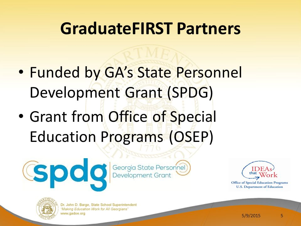 GraduateFIRST Partners Funded by GA's State Personnel Development Grant (SPDG) Grant from Office of Special Education Programs (OSEP) 5/9/20155