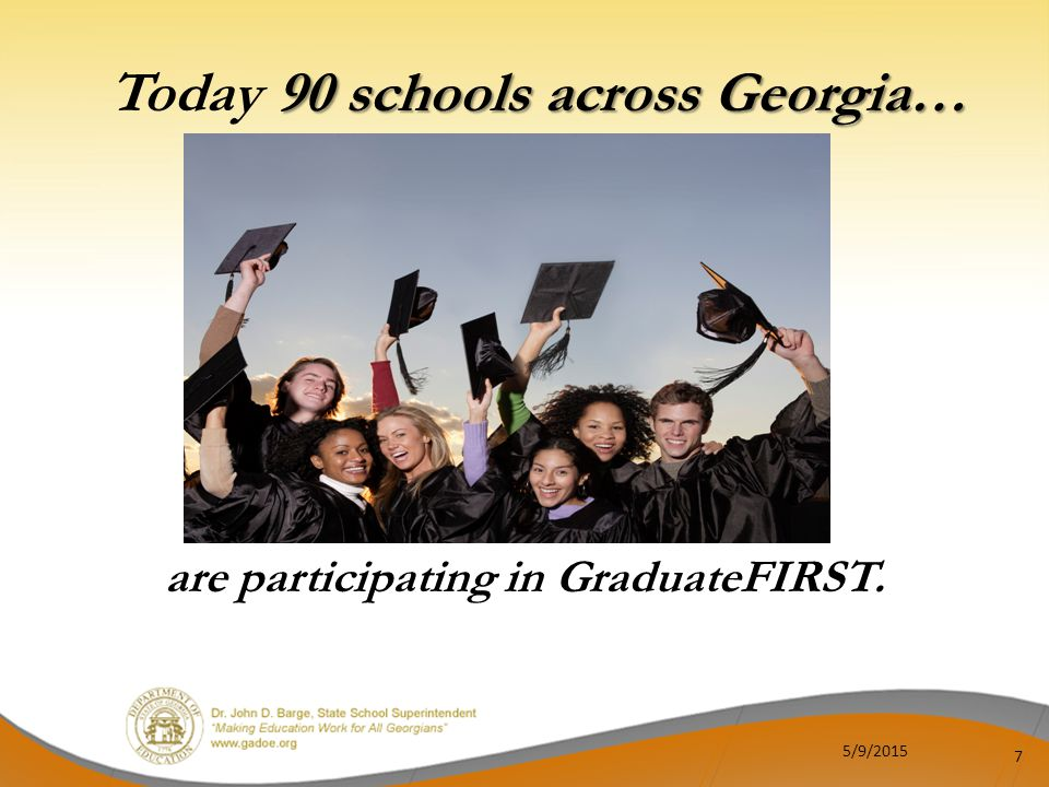 7 are participating in GraduateFIRST.