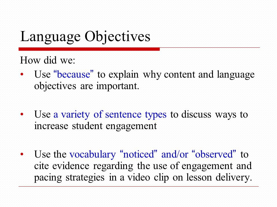 Language Objectives How did we: Use because to explain why content and language objectives are important.