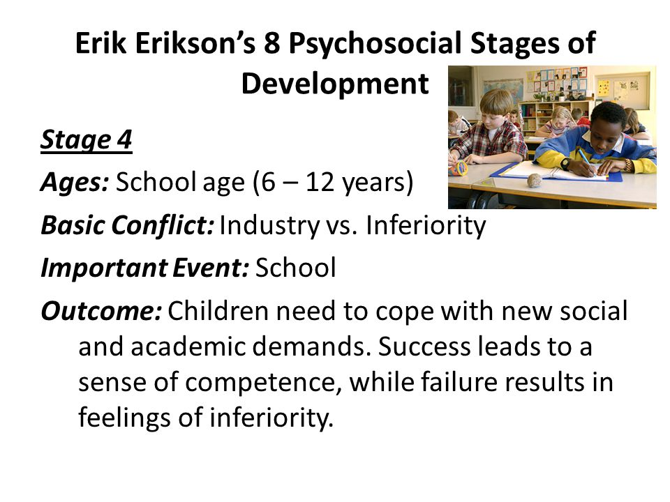 Erik Erikson's 8 Psychosocial Stages of Development Stage 3 Ages: Preschool (3 – 6 years) Basic Conflict: Initiative vs.