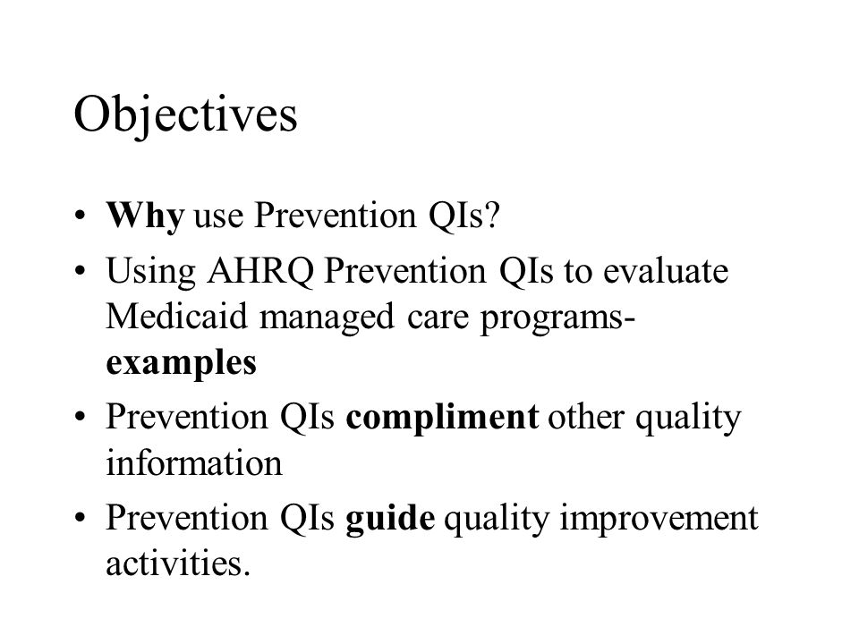 Objectives Why use Prevention QIs.
