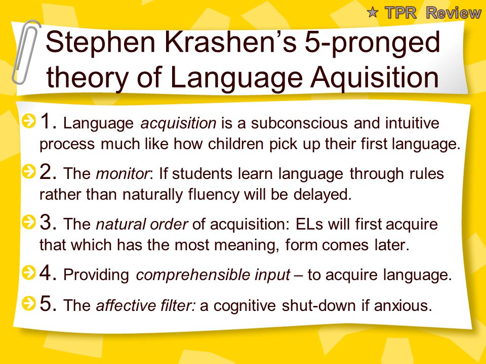 Stephen Krashen's 5-pronged theory of Language Aquisition 1. Language acquisition is a subconscious and intuitive process much like how children pick