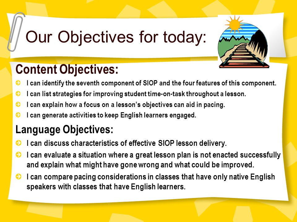 Our Objectives for today: Content Objectives: I can identify the seventh component of SIOP and the four features of this component.