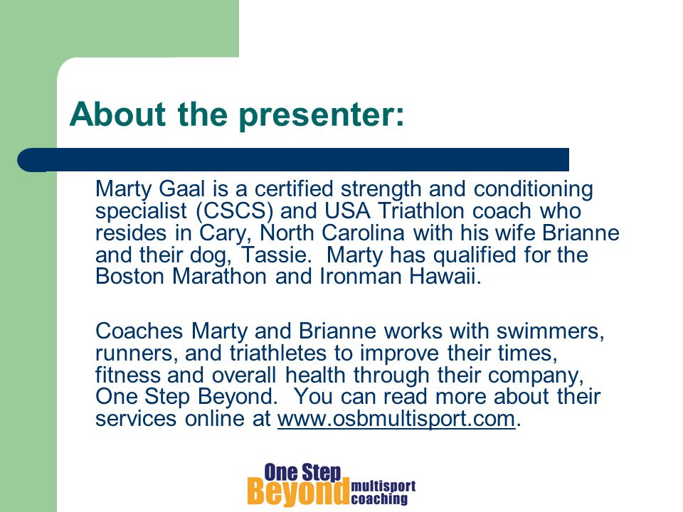 About the presenter: Marty Gaal is a certified strength and conditioning specialist (CSCS) and USA Triathlon coach who resides in Cary, North Carolina with his wife Brianne and their dog, Tassie.