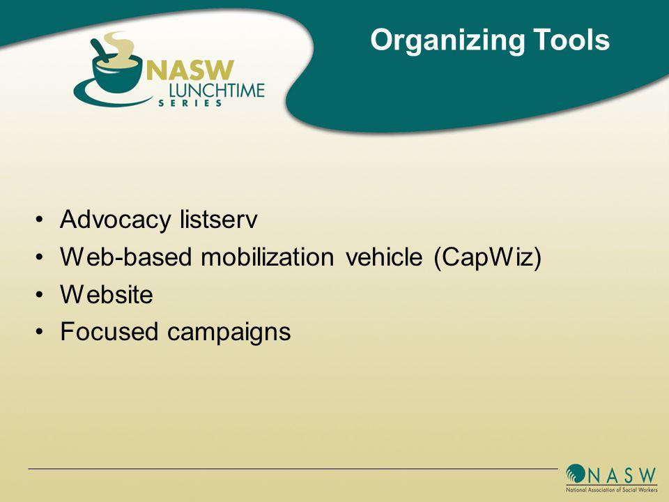 Advocacy listserv Web-based mobilization vehicle (CapWiz) Website Focused campaigns Organizing Tools